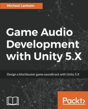 Kitabın üzlüyü Game Audio Development with Unity 5.X