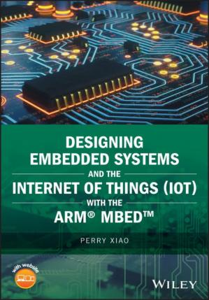 Book cover Designing Embedded Systems and the Internet of Things (IoT) with the ARM® Mbed™