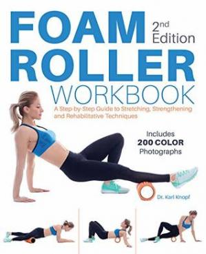 Book cover Foam Roller Workbook: A Step-by-Step Guide to Stretching, Strengthening and Rehabilitative Techniques