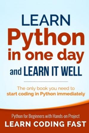 Book cover Learn Python in One Day and Learn It Well: Python for Beginners with Hands-on Project. The only book you need to start coding in Python immediately