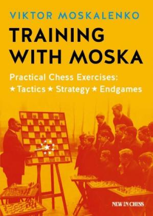 Buchdeckel Training with Moska: Practical Chess Exercises - Tactics, Strategy, Endgames
