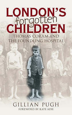 Portada del libro London's Forgotten Children: Thomas Coram And The Foundling Hospital