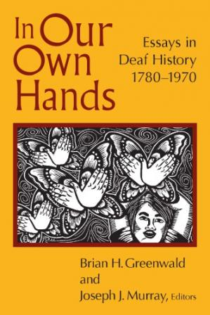 Book cover In Our Own Hands : Essays in Deaf History, 1780–1970