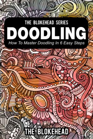 Book cover Doodling: How To Master Doodling In 6 Easy Steps