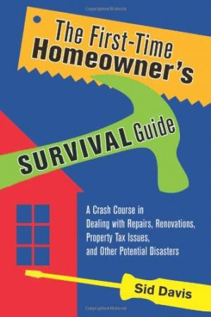 Book cover The First-Time Homeowner's Survival Guide: A Crash Course in Dealing with Repairs, Renovations, Property Tax Issues, and Other Potential Disasters