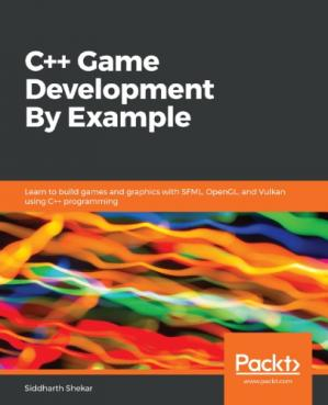 Book cover C++ Game Development By Example: Learn to build games and graphics with SFML, OpenGL, and Vulkan using C++ programming