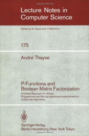 Copertina P-Functions and Boolean Matrix Factorization: A Unified Approach for Wired, Programmed and Microprogrammed Implementations of Discrete Algorithms