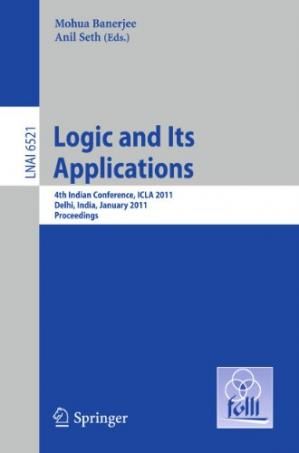 Book cover Logic and Its Applications: 4th Indian Conference, ICLA 2011, Delhi, India, January 5-11, 2011. Proceedings