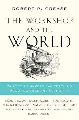 Sampul buku The Workshop and the World: What Ten Thinkers Can Teach Us About Science and Authority