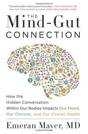 Book cover The Mind-Gut Connection: How the Hidden Conversation Within Our Bodies Impacts Our Mood, Our Choices, and Our Overall Health
