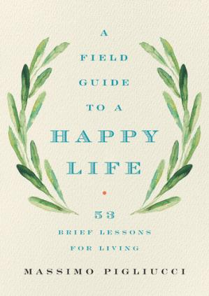 Book cover A Field Guide to a Happy Life
