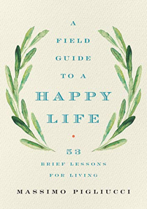 Обложка книги A Field Guide to a Happy Life: 53 Brief Lessons for Living