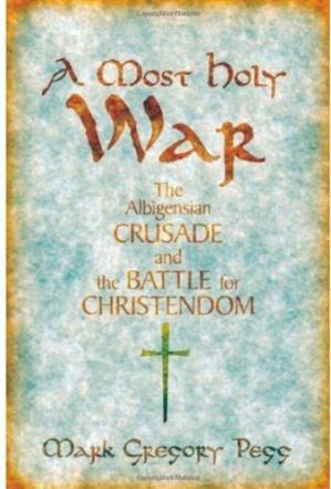 Okładka książki A most holy war: the Albigensian Crusade and the battle for Christendom