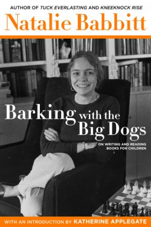 Book cover Barking with the Big Dogs: On Writing and Reading Books for Children