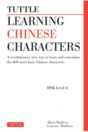 Book cover Learning Chinese Characters: A Revolutionary New Way to Learn and Remember the 800 Most Basic Chinese Characters (HSK Level A)