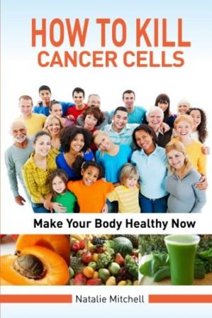 A capa do livro How To Kill Cancer Cells: Make Your Body Healthy Now