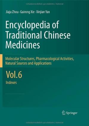 Εξώφυλλο βιβλίου Encyclopedia of Traditional Chinese Medicines - Molecular Structures, Pharmacological Activities, Natural Sources and Applications: Vol. 6: Indexes