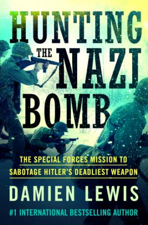 Portada del libro Hunting the Nazi Bomb: The Special Forces Mission to Sabotage Hitler's Deadliest Weapon