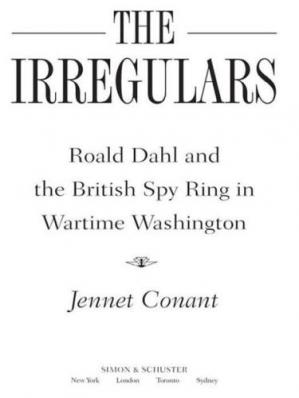 Book cover The Irregulars: Roald Dahl and the British Spy Ring in Wartime Washington