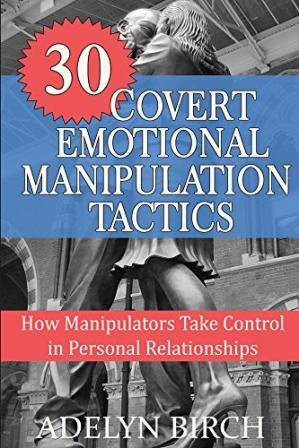 Book cover 30 Covert Emotional Manipulation Tactics: How Manipulators Take Control In Personal Relationships