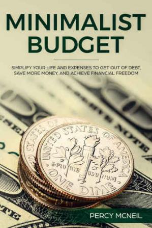 Book cover Minimalist Budget Simplify Your Life and Expenses to Get Out of Debt, Save More Money, and Achieve Financial Freedom