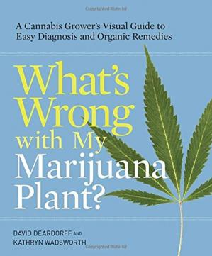 Book cover What's Wrong with My Marijuana Plant?: A Cannabis Grower's Visual Guide to Easy Diagnosis and Organic Remedies