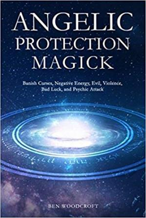 Book cover Angelic Protection Magick: Banish Curses, Negative Energy, Evil, Violence, Bad Luck, and Psychic Attack