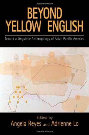 Book cover Beyond Yellow English: Toward a Linguistic Anthropology of Asian Pacific America