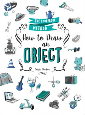 Okładka książki How to Draw an Object: The Foolproof Method