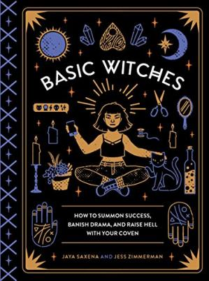 Book cover Basic Witches: How to Summon Success, Banish Drama, and Raise Hell with Your Coven