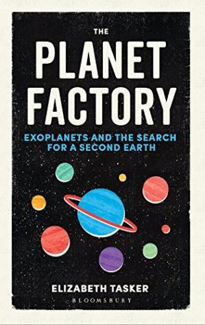 Обложка книги The Planet Factory: Exoplanets and the Search for a Second Earth
