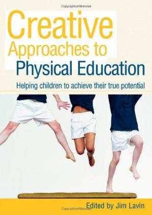 Book cover Creative Approaches to Physical Education: Helping Children to Achieve their True Potential