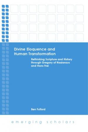 Couverture du livre Divine Eloquence and Human Transformation: Rethinking Scripture and History through Gregory of Nazianzus and Hans Frei