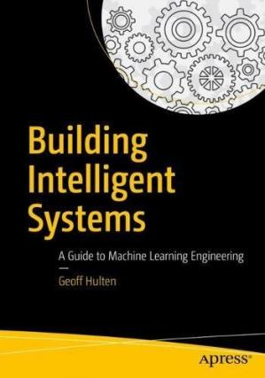 Book cover Building Intelligent Systems: A Guide to Machine Learning Engineering