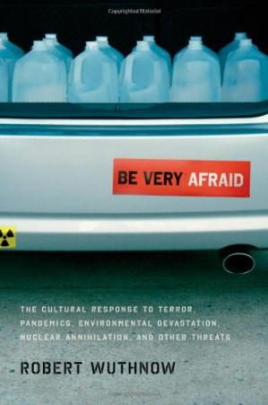 Book cover Be Very Afraid: The Cultural Response to Terror, Pandemics, Environmental Devastation, Nuclear Annihilation, and Other Threats