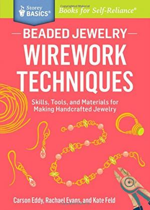 Обложка книги Beaded Jewelry: Wirework Techniques: Skills, Tools, and Materials for Making Handcrafted Jewelry. A Storey BASICS® Title