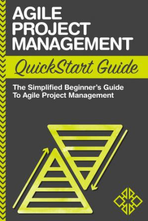 Book cover Agile Project Management: QuickStart Guide A Simplified Beginner's Guide To Agile Project Management