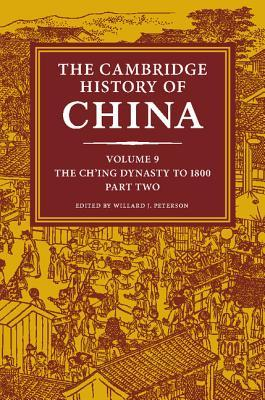 Book cover The Cambridge History of China, Volume 9: The Ch'ing Dynasty, Part 2: To 1800