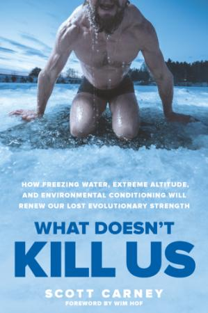 A capa do livro What Doesn't Kill Us: How Freezing Water, Extreme Altitude, and Environmental Conditioning Will Renew Our Lost Evolutionary Strength