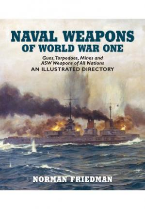 Book cover Naval Weapons of World War One: Guns, Torpedoes, Mines, and ASW Weapons of All Nations: An Illustrated Directory