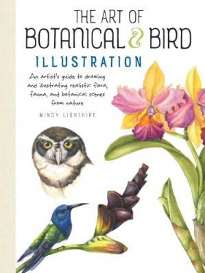 Okładka książki The Art of Botanical & Bird Illustration: An Artist's Guide to Drawing and Illustrating Realistic Flora, Fauna, and Botanical Scenes from Nature