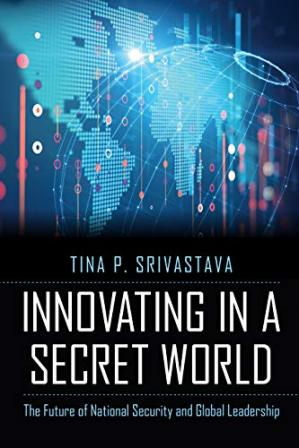 Book cover Innovating in a Secret World: The Future of National Security and Global Leadership