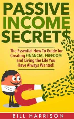 Copertina Passive Income Secrets: The Essential How-to Guide for Creating Financial Freedom and Living the Life You Have Always Wanted!