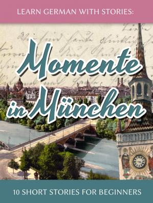 Buchdeckel Learn German With Stories: Momente in München - 10 Short Stories For Beginners