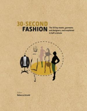 Book cover 30-Second Fashion: The 50 Key Modes, Garments and Designers, Each Explained in Half a Minute