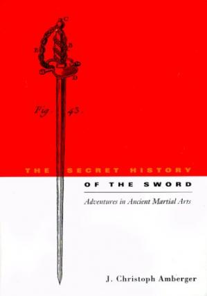 Book cover The Secret History of the Sword: Adventures in Ancient Martial Arts