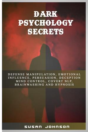 Book cover Dark Psychology Secrets: Defense Manipulation, Emotional Influence, Persuasion, Deception, Mind Control, Covert Nlp, Brainwashing and Hypnosis
