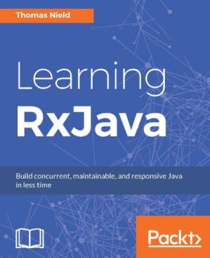 Book cover Learning RxJava - Build concurrent, maintainable , and responsive Java in less time.