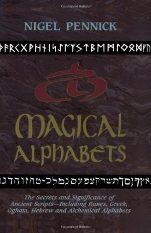 Book cover Magical Alphabets: The Secrets and Significance of Ancient Scripts -- Including Runes, Greek, Ogham, Hebrew and Alchemical Alphabets