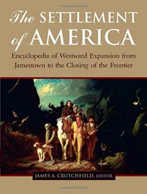 Book cover The Settlement of America: An Encyclopedia of Westward Expansion from Jamestown to the Closing of the Frontier